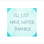 just have water thanks