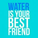 Water is your best friend